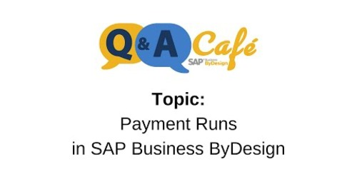 Q&A Café: Payment Runs in SAP Business ByDesign