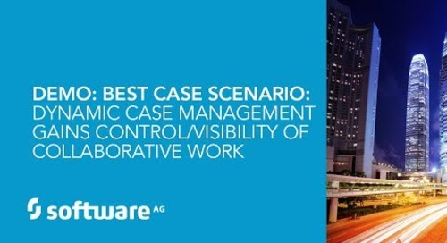 Demo: Best Case Scenario: Dynamic Case Management Gains Control/Visibility of Collaborative Work