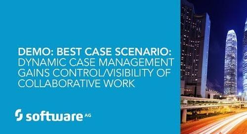 Demo: Best Case Scenario: Dynamic Case Management Gains Control/Visibility of Collaborative Work