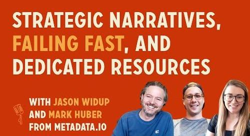 Strategic Narratives, Failing Fast, And Dedicated Resources | Jason Widup + Mark Huber @ Metadata.io