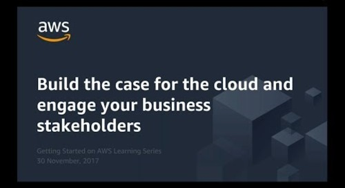 Build your case for the cloud and how to engage stakeholders across your business