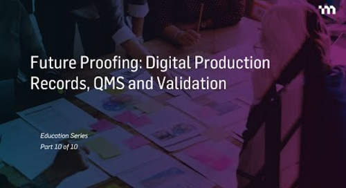 Episode 10: Future Proofing – Digital Production Records, QMS and Validation