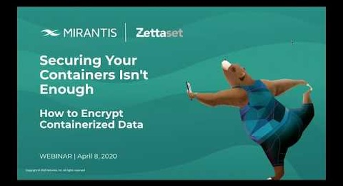 Webinar Recording - Securing Your Containers Isn't Enough: How to Encrypt Containerized Data