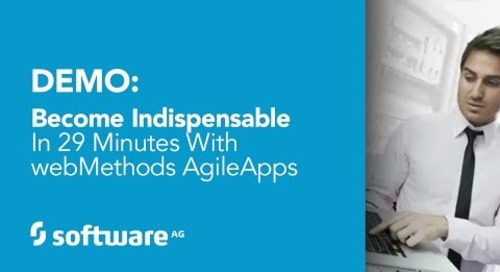 Demo: Become Indispensable in 29 Minutes with webMethods AgileApps Platform