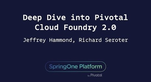 Deep Dive into Pivotal Cloud Foundry 2.0 - Jeff Hammond, Richard Seroter