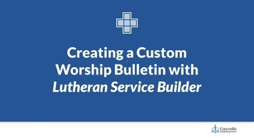Creating a Custom Worship Bulletin with Lutheran Service Builder