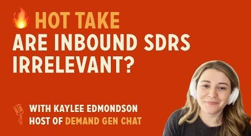 Are Inbound SDRs irrelevant? | Hot Take with Kaylee Edmondson