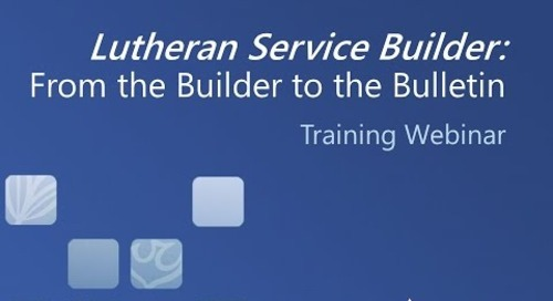 Lutheran Service Builder  From the Builder to the Bulletin (Video)