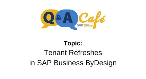 Q&A Café: Tenant Refreshes in SAP ByDesign