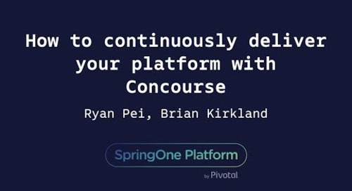 How to Continuously Deliver Your Platform with Concourse - Brian Kirkland, Verizon & Ryan Pei, Pivotal