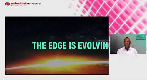 Digital Transformation at the Intelligent Edge (Embedded World 2021 Conference Keynote)
