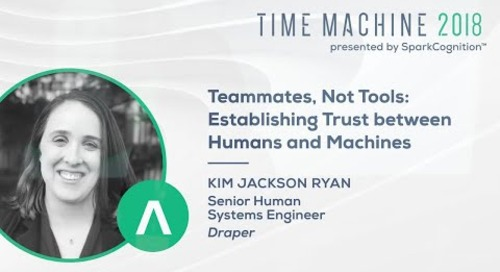 Teammates, Not Tools: Establishing Trust Between Humans and Machines - Time Machine 2018
