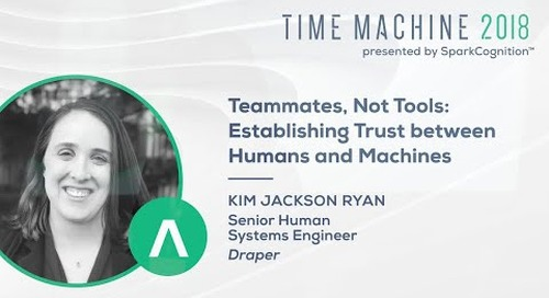 Teammates, Not Tools: Establishing Trust Between Humans and Machines- Time Machine 2018