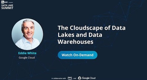 The Cloudscape of Data Lakes and Data Warehouses - Eddie White, Google Cloud