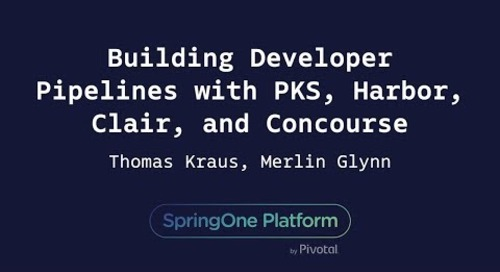 Building Developer Pipelines with PKS, Harbor, Clair, and Concourse - Thomas Kraus & Merlin Glynn, VMware