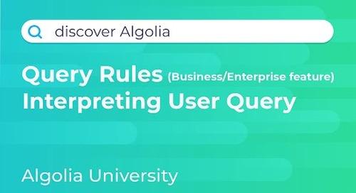 Discover Algolia #8 - Query Rules, User Query Interpretation