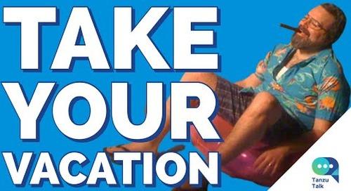 Tanzu Talk: Take Your Vacation