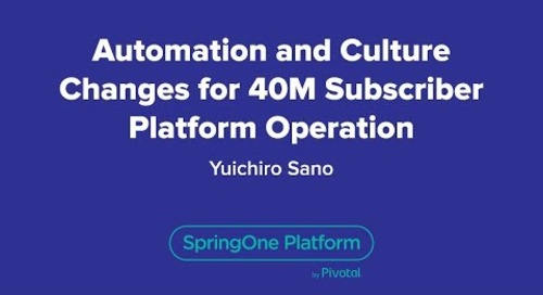 Automation and Culture Changes for 40M Subscriber Platform Operation