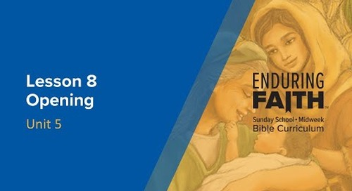 Lesson 8 Opening | Enduring Faith Bible Curriculum - Unit 5