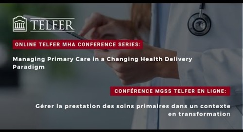 Telfer MHA Conference Series: Managing Primary Care in a Changing Health Delivery Paradigm