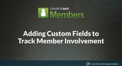 Adding Custom Fields to Track Member Involvement in Church360° Members