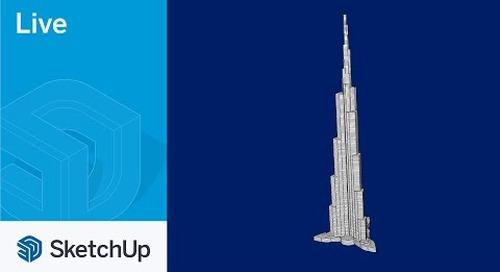 Modeling the Burj Khalifa Live in SketchUp