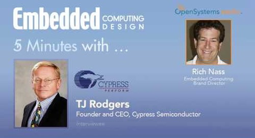 Five Minutes with TJ Rodgers, Founder and CEO, Cypress Semiconductor
