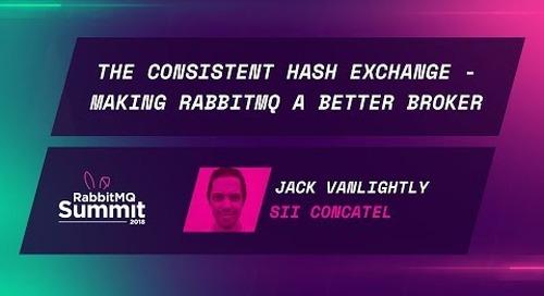 The Consistent Hash Exchange: Making RabbitMQ a better broker - Jack Vanlightly