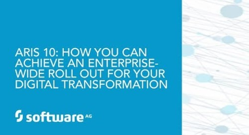 ARIS 10: How you can Achieve an Enterprise-wide Roll Out for Your Digital Transformation