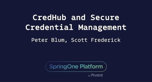 CredHub and Secure Credential Management - Peter Blum, Scott Frederick