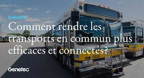 Comment un système de sécurité unifié rend les transports en commun plus efficaces et connectés ?