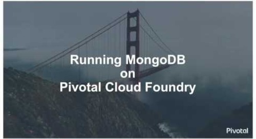 MongoDB-as-a-Service on Pivotal Cloud Foundry — Mallika Iyer, Pivotal; Sam Weaver, MongoDB