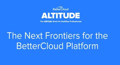 [ALTITUDE20 Product Session] The Next Frontiers for the BetterCloud Platform