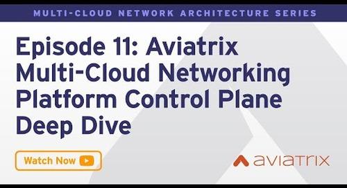 MCNA EP 11: Aviatrix Multi-Cloud Networking Platform Control Plane Deep Dive & Advanced Features