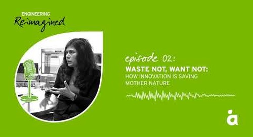 Engineering Reimagined podcast episode two: Waste not, want not
