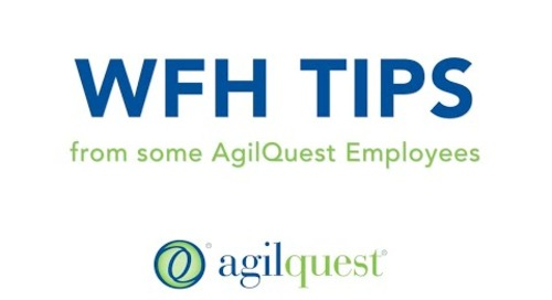 WFH Home Tips from AgilQuest Employees