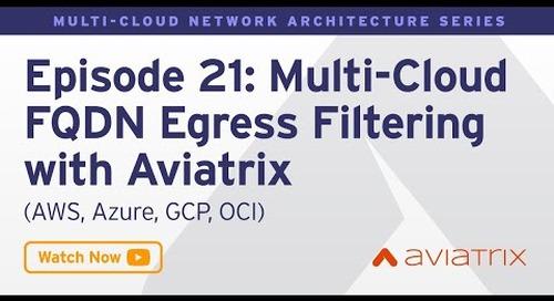 MCNA EP 21: Multi Cloud FQDN Egress Filtering with Aviatrix (AWS, Azure, GCP, OCI)