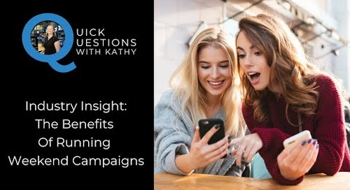 Quick Questions With Kathy: Benefits Of Keeping Campaigns Live During The Weekend