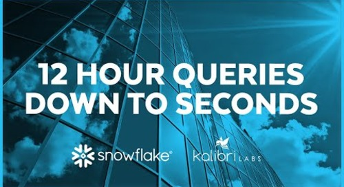 Kalibri Labs - 12 Hour Queries Down to Seconds with Snowflake