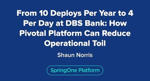 From 10 Deploys Per Year to 4 Per Day at DBS Bank: How Pivotal Platform Can Reduce Operational Toil