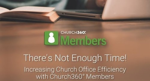 There's Not Enough Time! Increasing Church Office Efficiency with Church360° Members