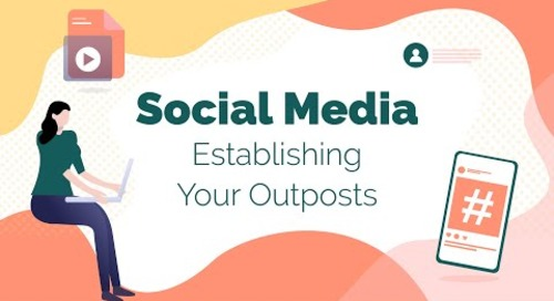 Social Media: Establishing Your Outposts [Webinar Recording]