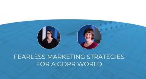 Fearless Marketing Strategies for a GDPR World - Webinar Recording