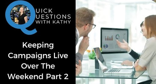 Quick Questions With Kathy: Keeping Campaigns Live Over The Weekend Part 2