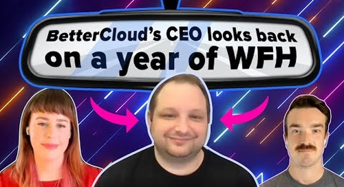 The SaaSOps Show: BetterCloud's CEO Looks Back on a Year of WFH