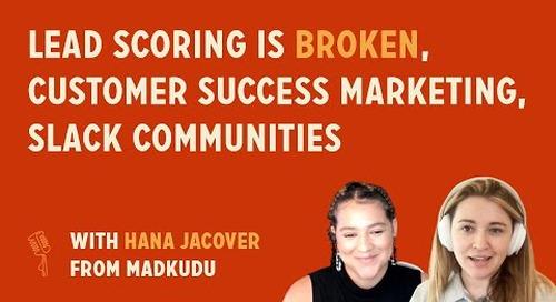 Lead scoring is broken, customer success marketing, Slack communities | Hana Jacover from MadKudu