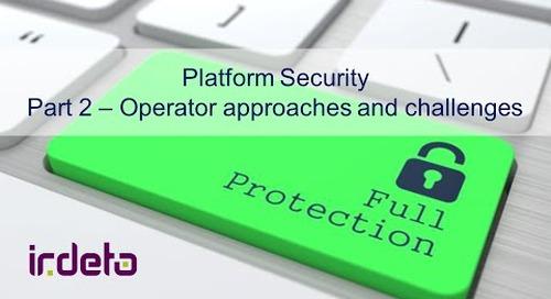 Irdeto Platform Security Part 2 Operator Approaches