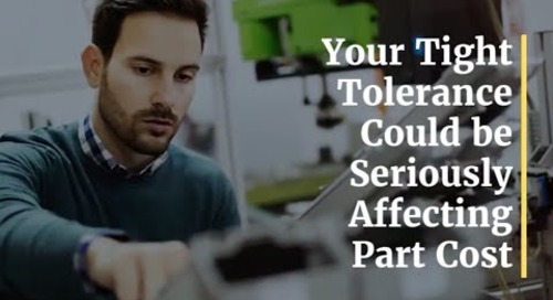 Your Tight Tolerance Could be Seriously Affecting Part Cost