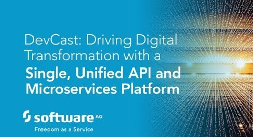 DevCast: Driving Digital Transformation with a Single, Unified API and Microservices Platform