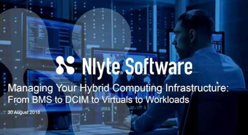 Managing Your Hybrid Computing Infrastructure: From BMS to DCIM to Virtuals to Workloads
